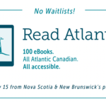 An e-reader with a lighthouse. Text reads: No Waitlists! Read Atlantic, 100 eBooks, All Atlantic Canadian, All Accessible. June 15-July 15 at Nova Scotia and New Brunswick's public libraries